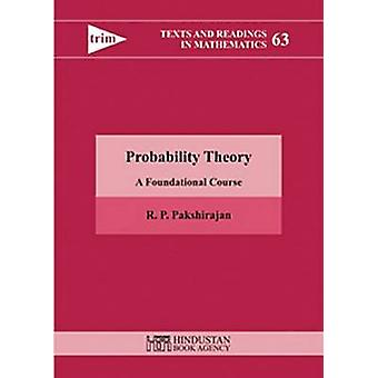Probability Theory - A Foundational Course by R. P. Pakshirajan - 9789