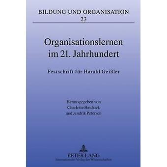 Organisationslernen Im 21. Jahrhundert - Festschrift Fuer Harald Geiss