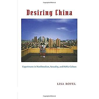 Desiring China: Experiments in Neoliberalism, Sexuality, and Public Culture (Perverse Modernities)