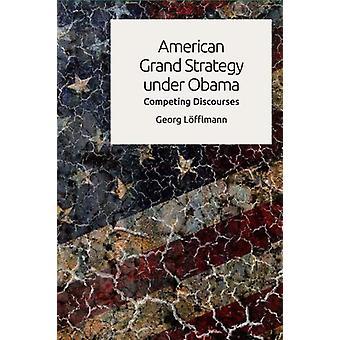 Amerikansk storstrategi under Obama - Konkurrerende diskurser av Georg Lo