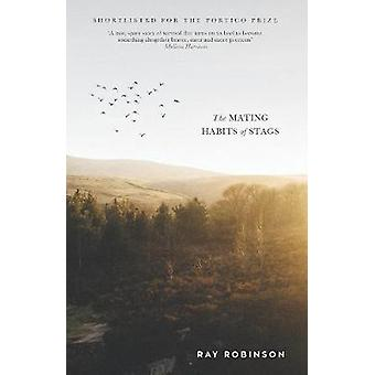 The Mating Habits of Stags by Ray Robinson - 9781785631382 Book