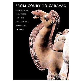 From Court to Caravan: Chinese Tomb Sculptures from the Collection of Anthony M.Solomon (Harvard Art Museums Series)