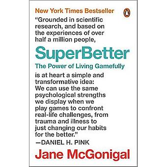 Superbetter - The Power of Living Gamefully by Jane McGonigal - 978014