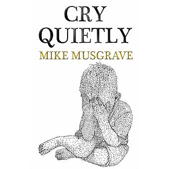 Cry Quietly by Mike Musgrave