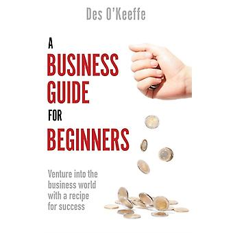 Business Guide for Beginners by Des OKeeffe
