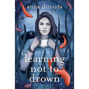 Learning Not to Drown by Anna Shinoda - 9781534439481 Book