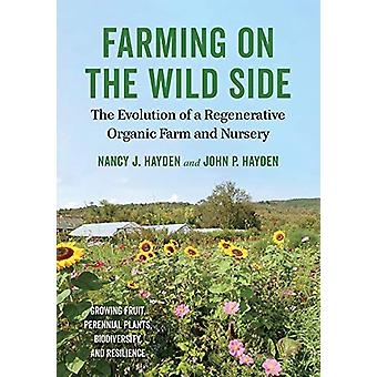 Farming on the Wild Side - The Evolution of a Regenerative Organic Far
