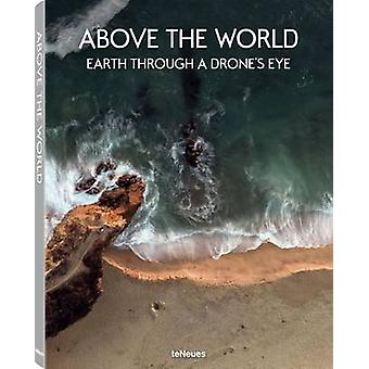 Above the World - Earth Through a Drone's Eye by teNeues - 97838327337