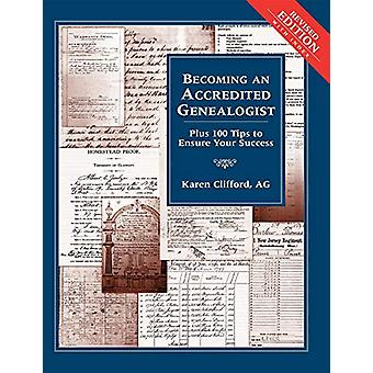 Becoming an Accredited Genealogist - Plus 100 Tips to Ensure Your Succ