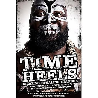 Time Heels: Cheating, Stealing, Spandex and the Most Villainous Moments in the History of Pro Wrestling