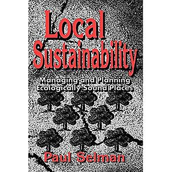 Local Sustainability : Managing and Planning Ecologically Sound Places