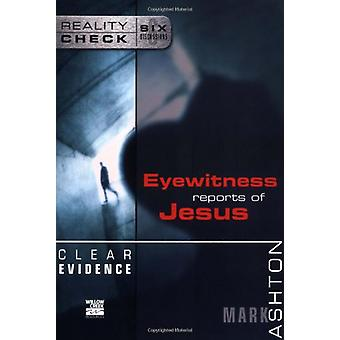 Clear Evidence - Eyewitness Reports of Jesus by Mark Ashton - 97803102