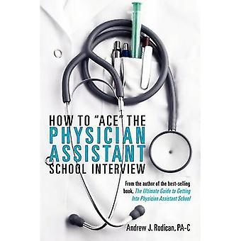How to Ace the Physician Assistant School Interview - From the Author