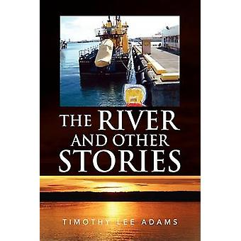 The River and Other Stories by Timothy Lee Adams - 9781441501899 Book