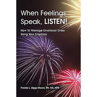When Feelings Speak - LISTEN! - How To Manage Emotional Stress Using Y