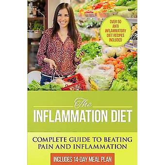 The Inflammation Diet - Complete Guide to Beating Pain and Inflammatio