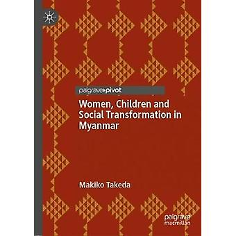 Women - Children and Social Transformation in Myanmar by Makiko Taked
