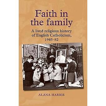 Geloof in het gezin Een geleefde religieuze geschiedenis van het Engelse katholicisme 194582