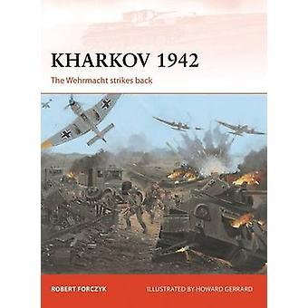 خاركوف 1942 ووهرماخت الضربات مرة أخرى من قبل روبرت Forczyk & يتضح من قبل هوارد جيرارد