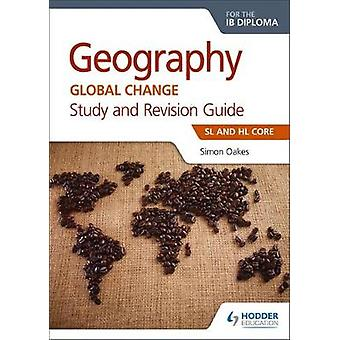 Geography for the IB Diploma Study and Revision Guide SL and HL Core SL and HL Core
