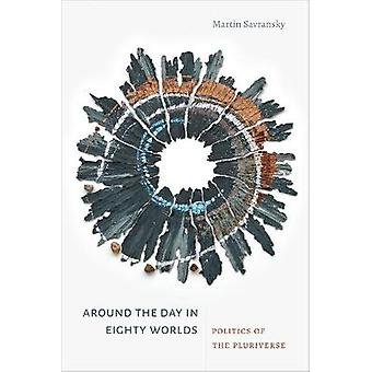 Around the Day in Eighty Worlds Politics of the Pluriverse Thought in the Act