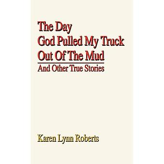 The Day God Pulled My Truck Out of the Mud: And� Other True Stories