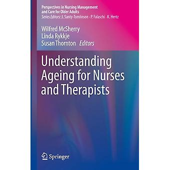 Understanding Ageing for Nurses and Therapists by Edited by Wilfred McSherry & Edited by Linda Rykkje & Edited by Susan Thornton