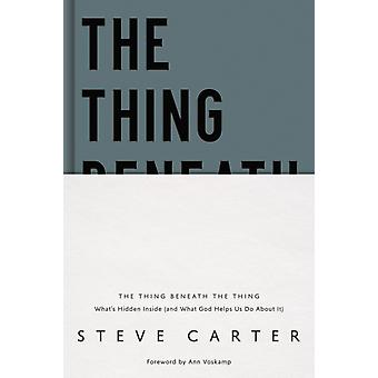 The Thing Beneath the Thing by Steve Carter