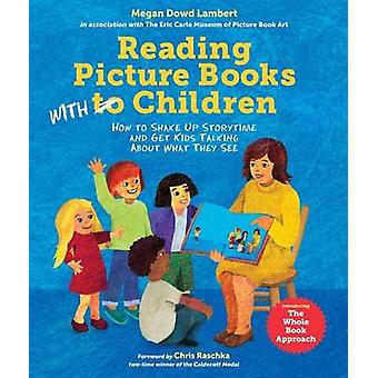 Reading Picture Books With Children  How to Shake Up Storytime and Get Kids Talking about What They See by Megan Dowd Lambert