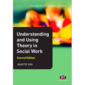 Understanding and Using Theory in Social Work (2nd Revised edition) b