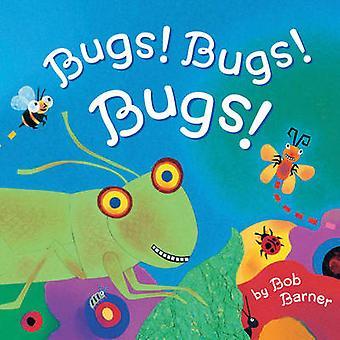 Bugs! Bugs! Bugs! by Bob Barner - 9781452161372 Book