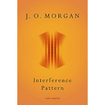 Interference Pattern by J. O. Morgan - 9781910702024 Book