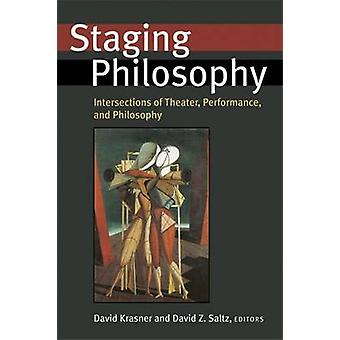 Staging Philosophy - Intersections of Theater - Performance - and Phil