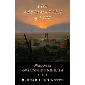 De bevestiging van het leven - Nietzsche op het overwinnen van Nihilism door Bernard