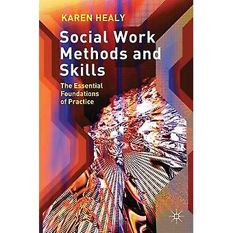 Social Work Methods and Skills - The Essential Foundations of Practice