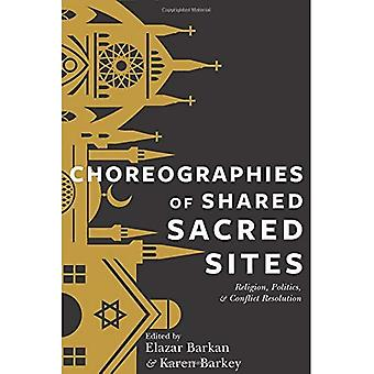 Choreographies of Shared Sacred Sites: Religion, Politics, and Conflict Resolution (Religion, Culture and Public...