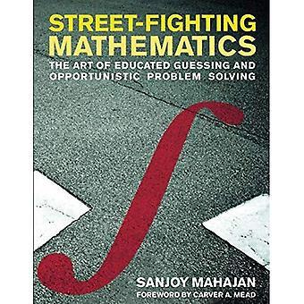 Straat-Fighting wiskunde: De kunst van goed opgeleide raden en opportunistische Problem Solving