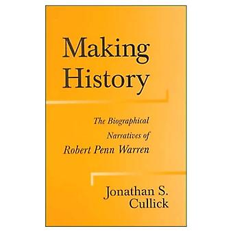 Making History: The Biographical Narratives of Robert Penn Warren (Southern Literary Studies)