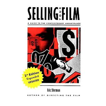 Selling Your Film : A Guide to the Contemporary Marketplace