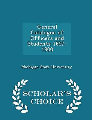 General Catalogue of Officers and Students 18571900  Scholars Choice Edition by University & Michigan State