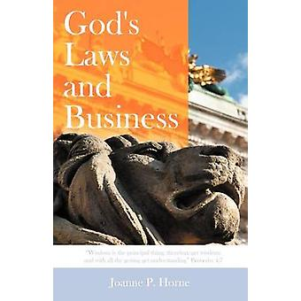 Gods Laws and Business Wisdom Is the Principal Thing Therefore Get Wisdom And with All Thy Getting Get Understanding Proverbs 47 by Horne & Joanne P.