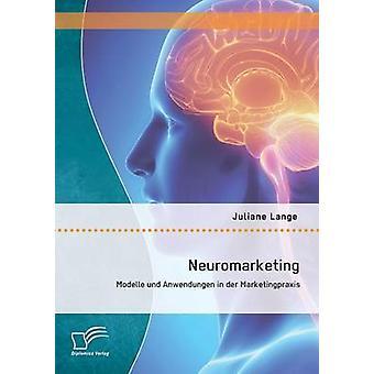 Neuromarketing Modelle Und Anwendungen dans Der Marketingpraxis par Lange & Juliane