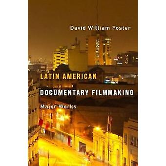 Latin American Documentary Filmmaking - Major Works by David William F