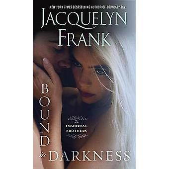 Bound in Darkness - The Immortal Brothers by Jacquelyn Frank - 9780553