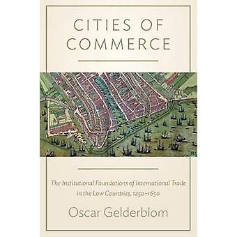 Cities of Commerce - The Institutional Foundations of International Tr