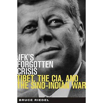 JFK's Forgotten Crisis - Tibet - the CIA - and the Sino-Indian War by