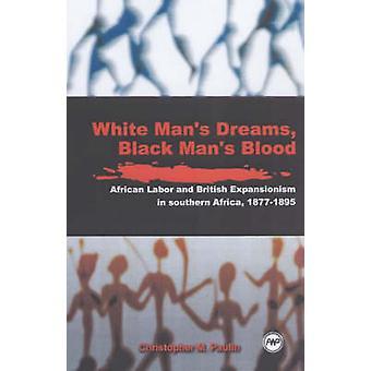 White Men's Dreams - Black Men's Blood - African Labor and British Exp