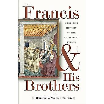 Francis & His Brothers - A Popular History of the Franciscan Friars (a