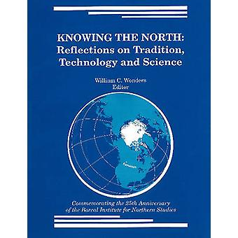 Knowing the North - Reflections on Tradition - Technology & Science by