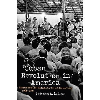 Cuban Revolution in America - Havana and the Making of a United States
